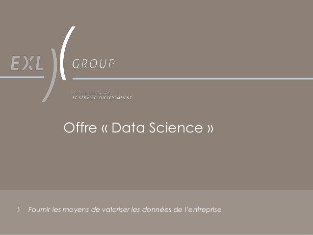 1 Offre « Data Science » Fournir les moyens de valoriser les données de l'entreprise