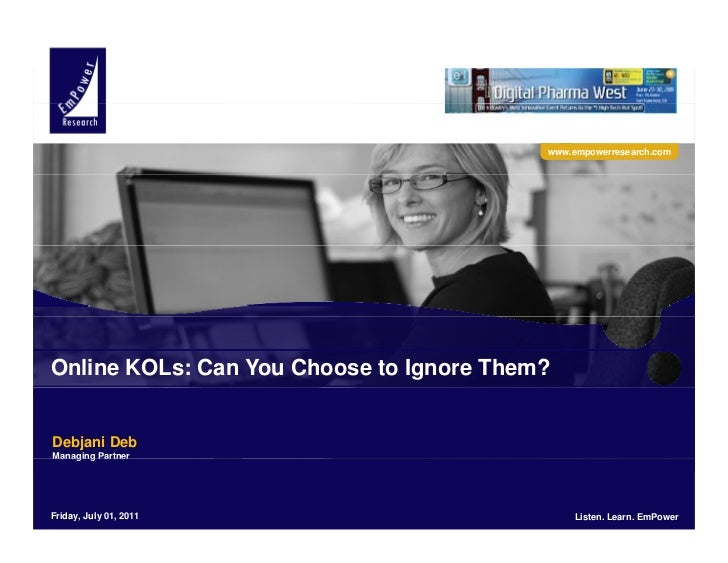 www.empowerresearch.comOnline KOLs: Can You Choose to Ignore Them?Debjani DebManaging PartnerFriday, July 01, 2011        ...