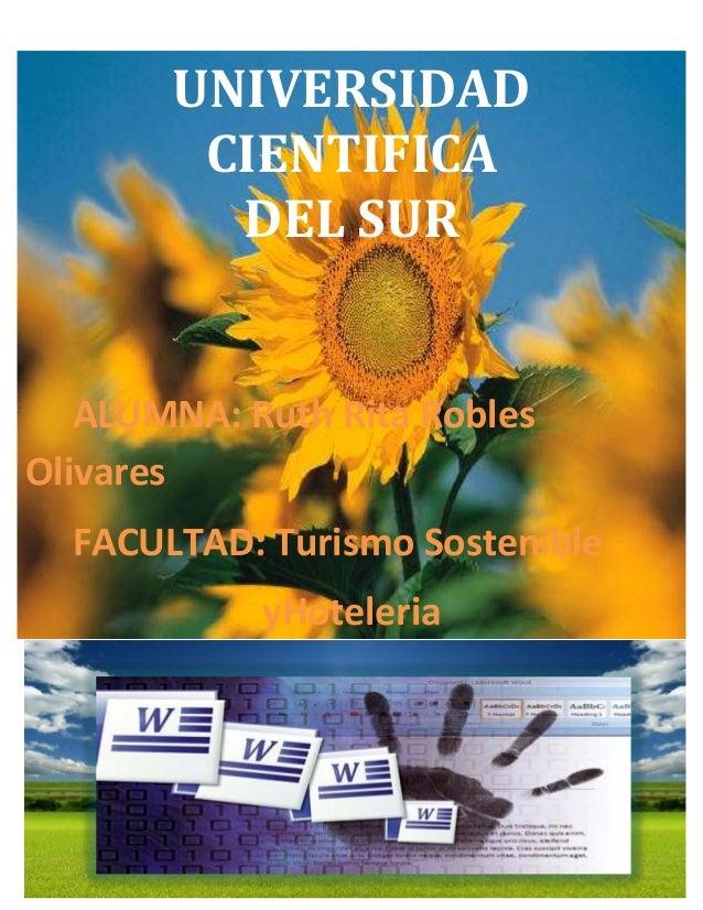 UNIVERSIDADCIENTIFICADEL SURALUMNA: Ruth Rita RoblesOlivaresFACULTAD: Turismo SostenibleyHoteleria2013