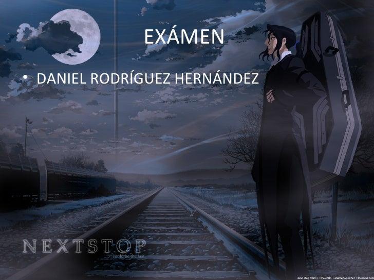 EXÁMEN  <ul><li>DANIEL RODRÍGUEZ HERNÁNDEZ </li></ul>
