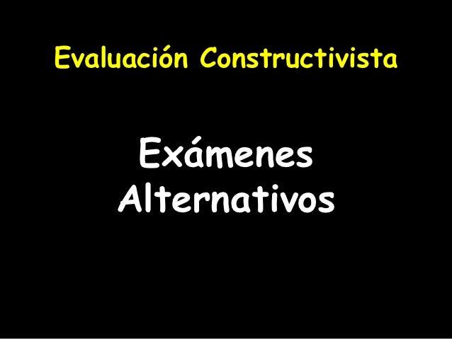 Evaluación Constructivista     Exámenes    Alternativos
