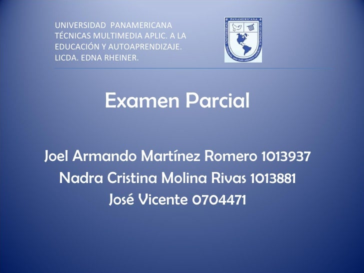Examen Parcial  Joel Armando Martínez Romero 1013937 Nadra Cristina Molina Rivas 1013881 José Vicente 0704471 UNIVERSIDAD ...
