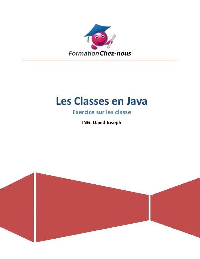 Les Classes en Java Exercice sur les classe ING. David Joseph