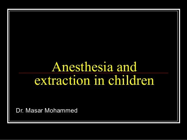 Anesthesia and     extraction in childrenDr. Masar Mohammed