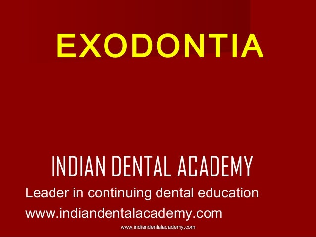 EXODONTIA  INDIAN DENTAL ACADEMY Leader in continuing dental education www.indiandentalacademy.com www.indiandentalacademy...