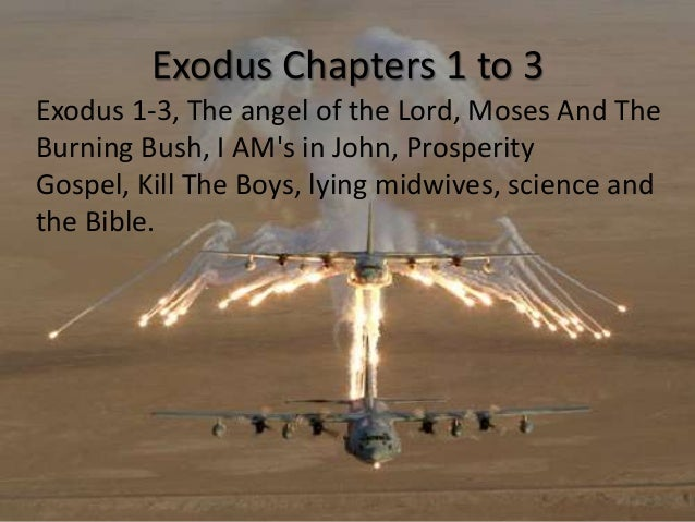 Exodus 1-3, The angel of the Lord, Moses And The Burning Bush, I AM's in John, Yahweh, Prosperity Gospel, Kill The Boys, lying midwives, science and the Bible, Exodus chapter 1, Exodus chapter 2, Exodus chapter 3