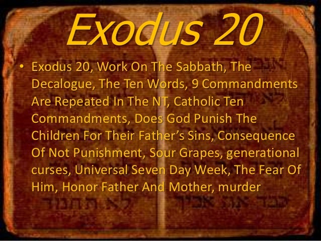 Exodus 20, work on the sabbath, the decalogue, the ten words, 9 commandments are repeated in the nt, catholic ten commandments, does god punish the children for their father's sins