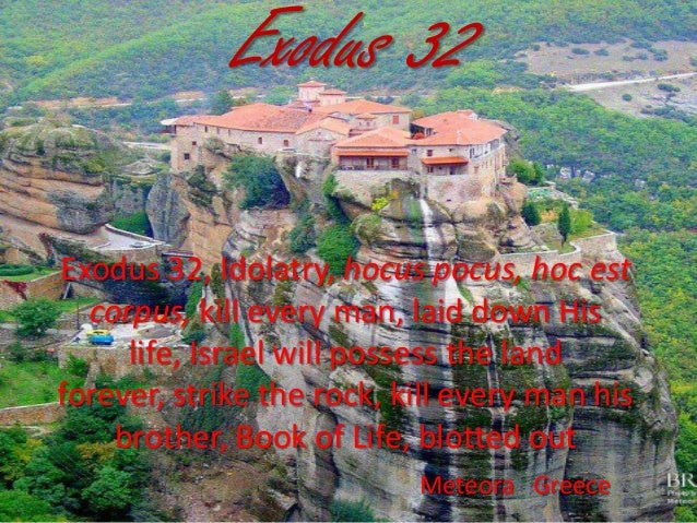Exodus 32 Exodus 32, Idolatry, hocus pocus, hoc est corpus, kill every man, laid down His life, Israel will possess the la...