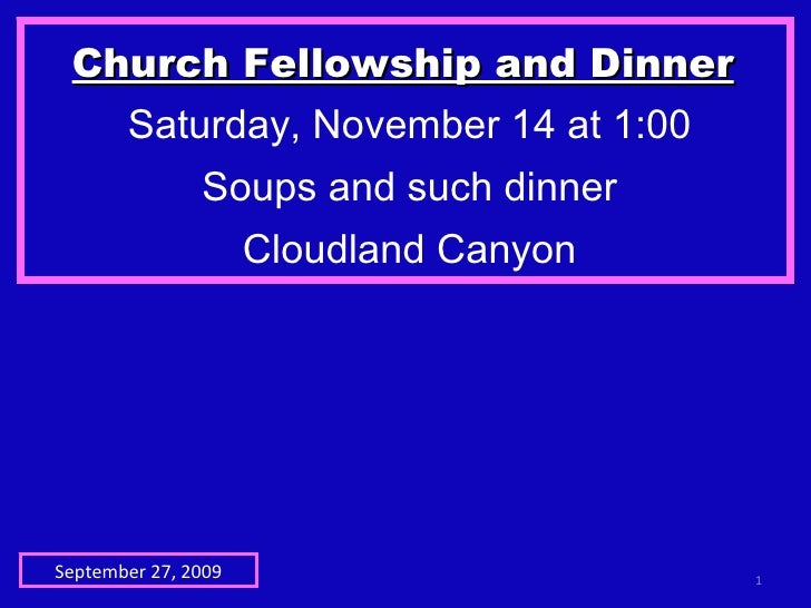 Church Fellowship and Dinner   Saturday, November 14 at 1:00 Soups and such dinner Cloudland Canyon September 27, 2009