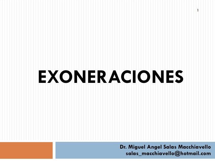 1EXONERACIONES       Dr. Miguel Angel Salas Macchiavello         salas_macchiavello@hotmail.com