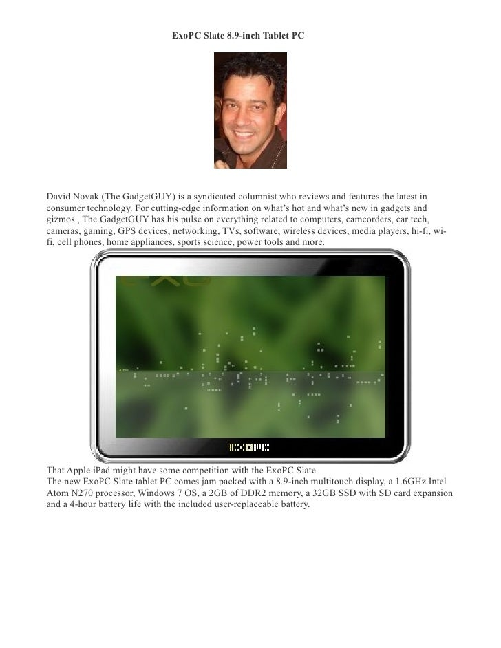 ExoPC Slate 8.9-inch Tablet PC �     David Novak (The GadgetGUY) is a syndicated columnist who reviews and features the la...