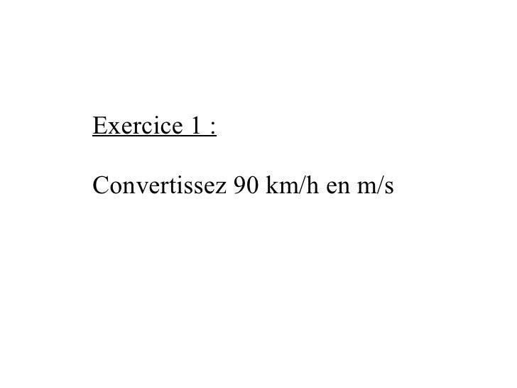 Exercice 1 :  Convertissez 90 km/h en m/s