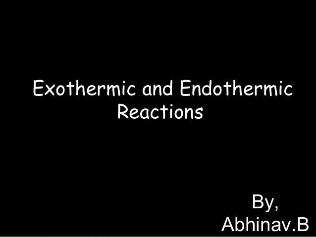 Exothermic and Endothermic Reactions © Teachable . Some rights reserved. http://teachable.net/res.asp?r=1910 By, Abhinav.B