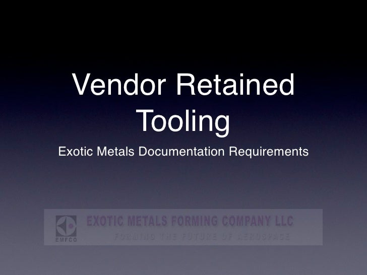 Vendor Retained       Tooling Exotic Metals Documentation Requirements