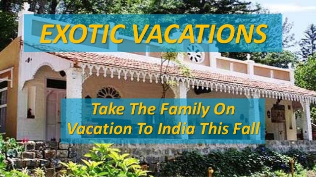 EXOTIC VACATIONS  Take The Family On  Vacation To India This Fall