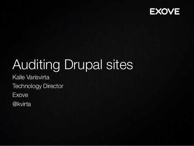 Auditing Drupal sites Kalle Varisvirta Technology Director Exove @kvirta
