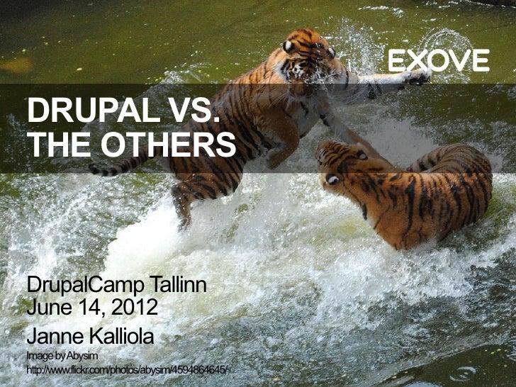 DRUPAL VS.THE OTHERSDrupalCamp TallinnJune 14, 2012Janne KalliolaImage by Abysimhttp://www.flickr.com/photos/abysim/459486...