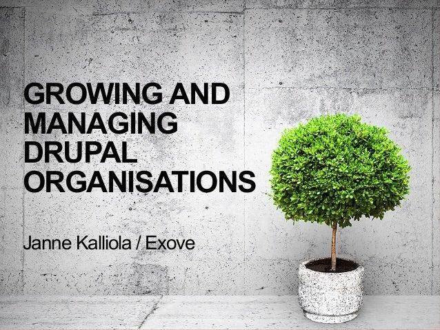GROWING AND MANAGING DRUPAL ORGANISATIONS Janne Kalliola / Exove