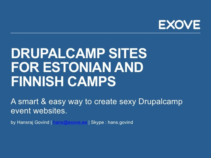 DRUPALCAMP SITESFOR ESTONIAN ANDFINNISH CAMPSA smart & easy way to create sexy Drupalcampevent websites.by Hansraj Govind ...