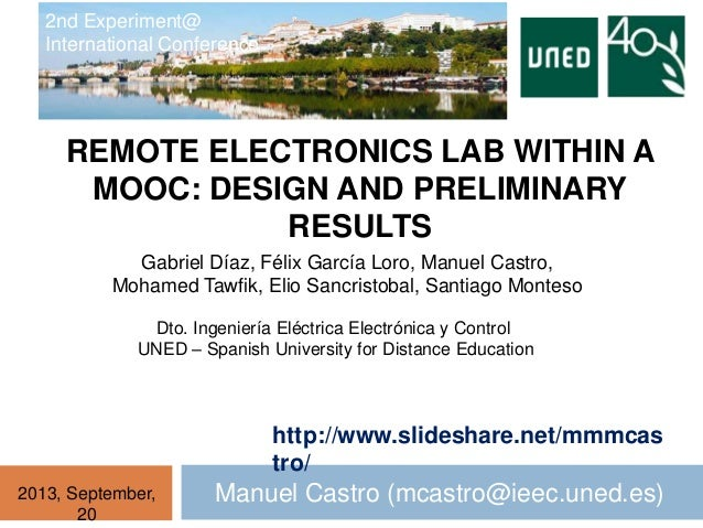 REMOTE ELECTRONICS LAB WITHIN A MOOC: DESIGN AND PRELIMINARY RESULTS Manuel Castro (mcastro@ieec.uned.es)2013, September, ...