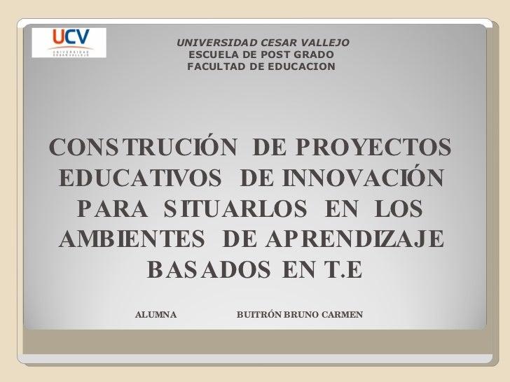 UNIVERSIDAD CESAR VALLEJO                ESCUELA DE POST GRADO                FACULTAD DE EDUCACION     CONS TRUCIÓN DE PR...
