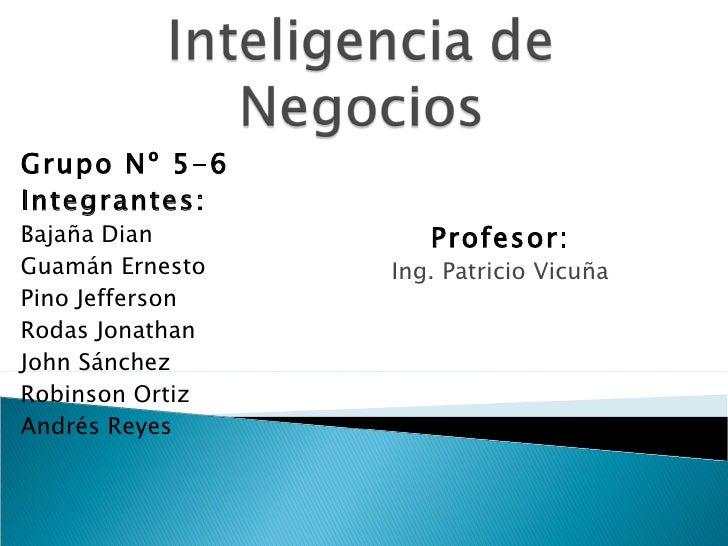 Grupo Nº 5-6 Integrantes: Bajaña Dian Guamán Ernesto Pino Jefferson Rodas Jonathan John Sánchez Robinson Ortiz Andrés Reye...
