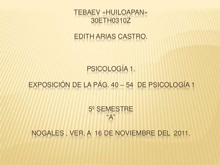 TEBAEV «HUILOAPAN»                30ETH0310Z            EDITH ARIAS CASTRO.               PSICOLOGÍA 1.EXPOSICIÓN DE LA PÁ...