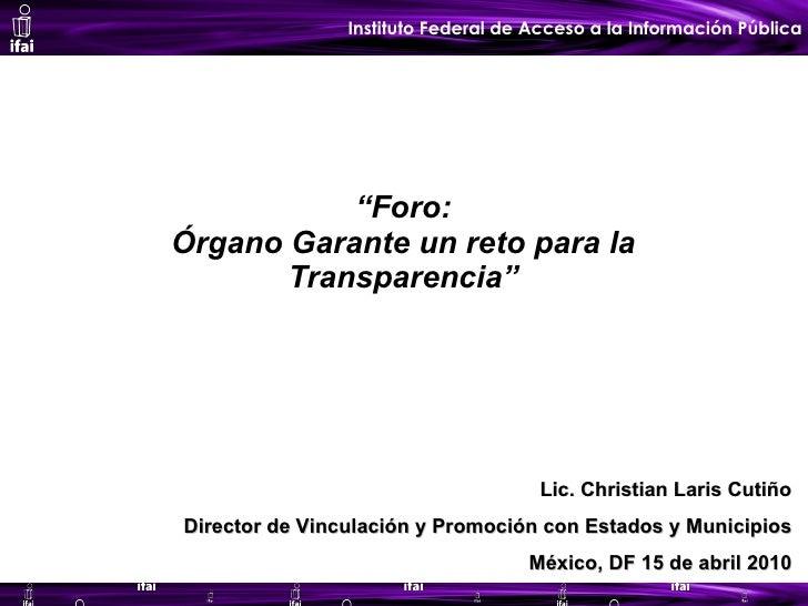 """"""" Foro: Órgano Garante un reto para la Transparencia"""" Lic. Christian Laris Cutiño Director de Vinculación y Promoción con ..."""