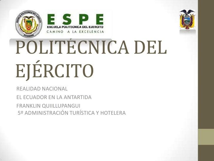 ESCUELAPOLITÉCNICA DELEJÉRCITOREALIDAD NACIONALEL ECUADOR EN LA ANTARTIDAFRANKLIN QUIILLUPANGUI5º ADMINISTRACIÓN TURÍSTICA...