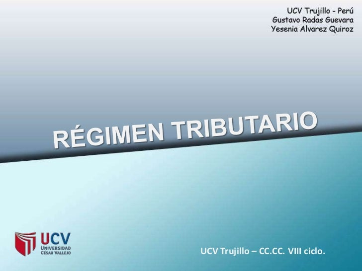 RÉGIMEN TRIBUTARIO<br />UCV Trujillo – CC.CC. VIII ciclo.<br />