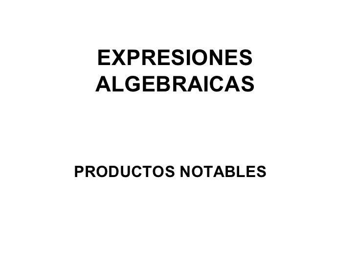 EXPRESIONES ALGEBRAICAS PRODUCTOS NOTABLES