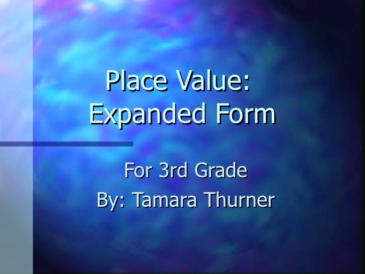 Place Value:  Expanded Form For 3rd Grade By: Tamara Thurner