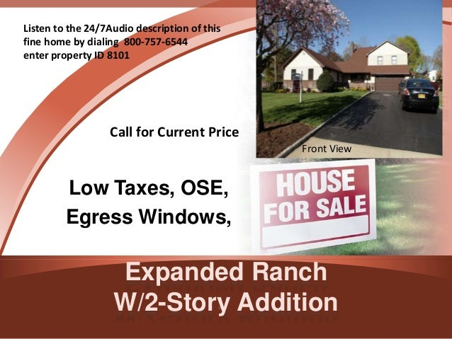 Expanded RanchW/2-Story AdditionLow Taxes, OSE,Egress Windows,Listen to the 24/7Audio description of thisfine home by dial...