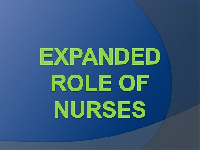   Expanded role of nursing means engagement of nurse role within the boundaries of nurse.    It is the responsibility as...
