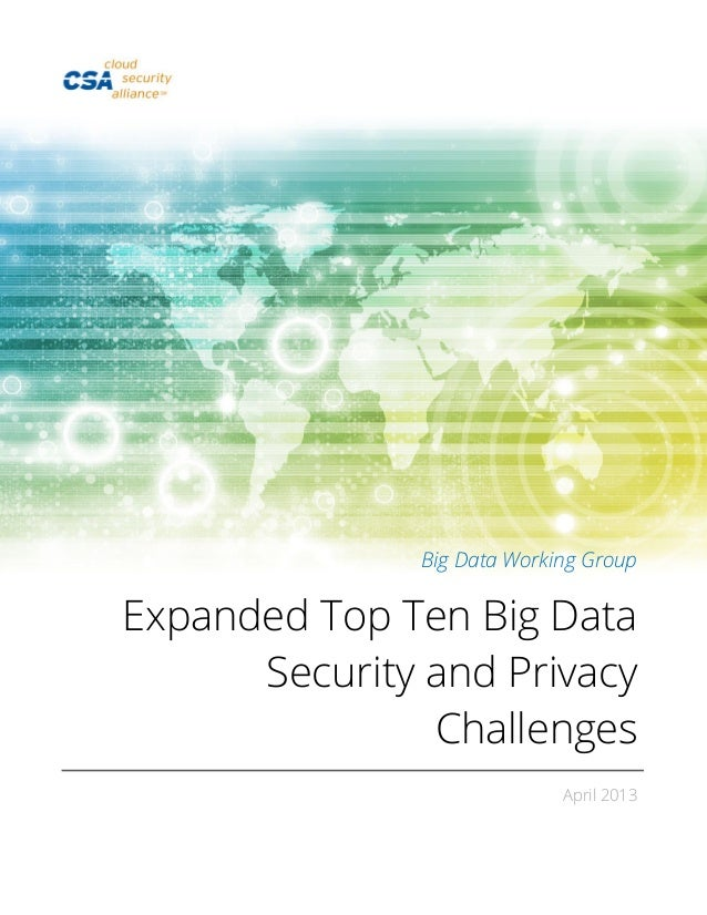 Big Data Working Group Expanded Top Ten Big Data Security and Privacy Challenges April 2013