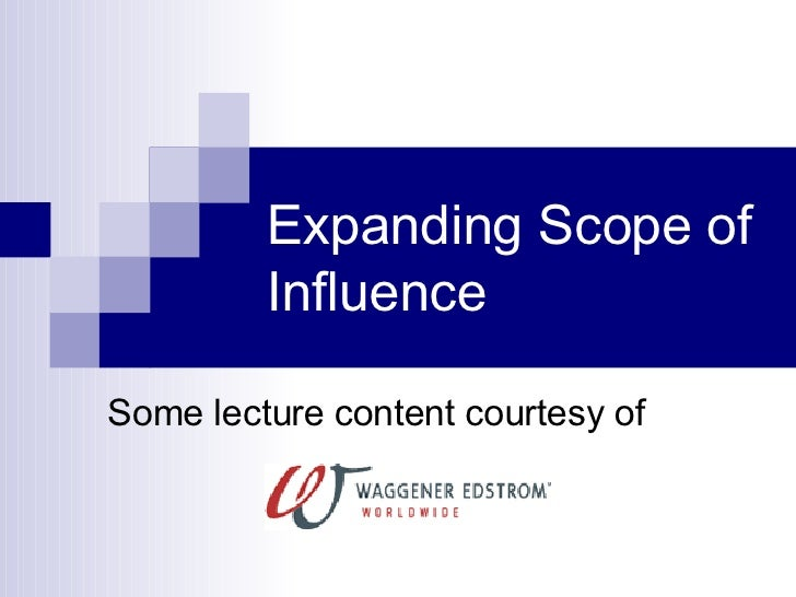 Expanding Scope of Influence Some lecture content courtesy of