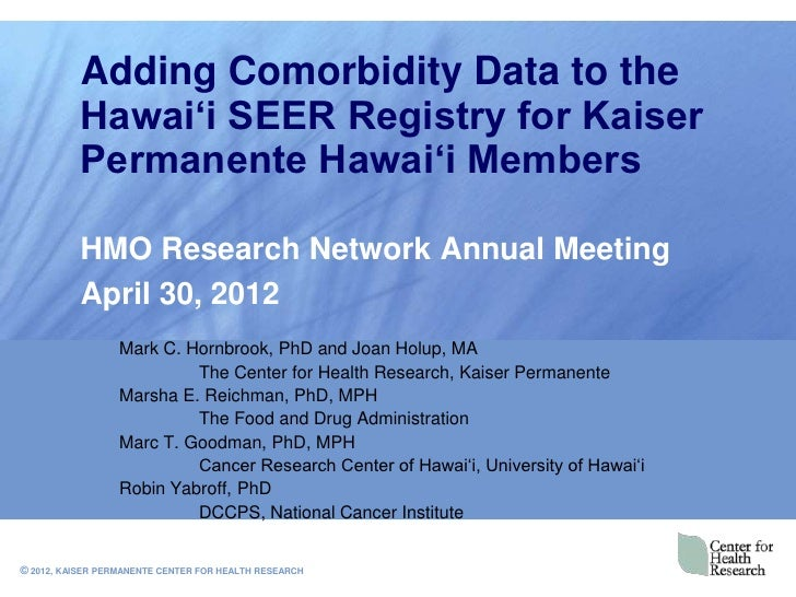 Adding Comorbidity Data to the           Hawai'i SEER Registry for Kaiser           Permanente Hawai'i Members           H...