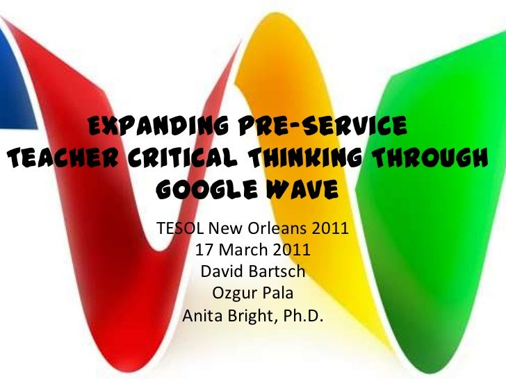 Expanding Pre-ServiceTeacher Critical Thinking Through Google Wave<br />TESOL New Orleans 2011<br />17 March 2011<br />Dav...