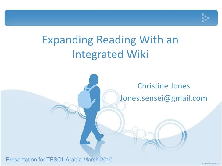 Expanding Reading With an Integrated Wiki<br />Christine Jones<br />Jones.sensei@gmail.com<br />Presentation for TESOL Ara...