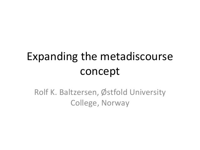 Expanding the metadiscourse concept Rolf K. Baltzersen, Østfold University College, Norway