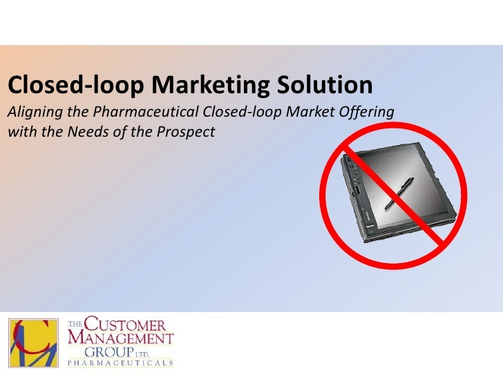 Closed-loop Marketing SolutionAligning the Pharmaceutical Closed-loop Market Offering with the Needs of the Prospect<br />