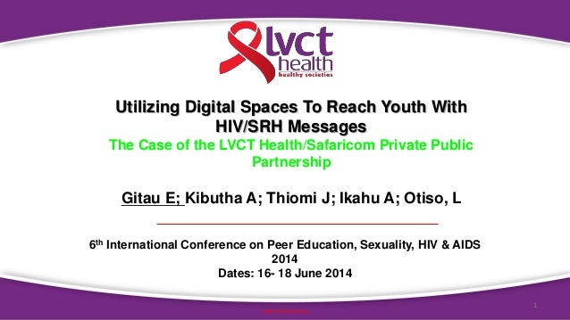 1 www.lvcthealth.org Utilizing Digital Spaces To Reach Youth With HIV/SRH Messages The Case of the LVCT Health/Safaricom P...