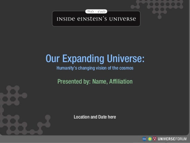 http://www.universeforum.org/einstein/ Our Expanding Universe Structure and Evolution of the Universe Workshop Our Expandi...