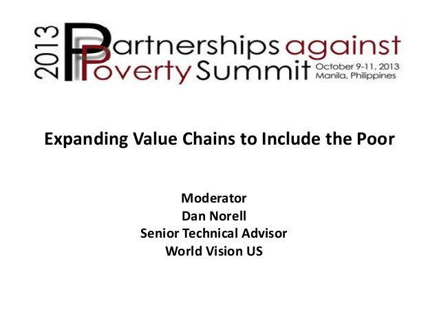 Expanding Value Chains to Include the Poor Moderator Dan Norell Senior Technical Advisor World Vision US