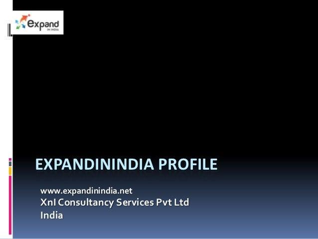 EXPANDININDIA PROFILEwww.expandinindia.netXnI Consultancy Services Pvt LtdIndia