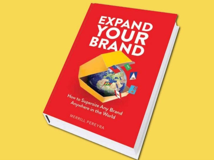 Expand Your Brand - How to Supersize Any Brand, Anywhere in the World.