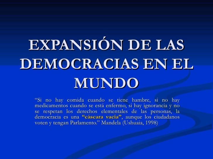 """EXPANSIÓN DE LAS DEMOCRACIAS EN EL MUNDO """" Si no hay comida cuando se tiene hambre, si no hay medicamentos cuando se está ..."""