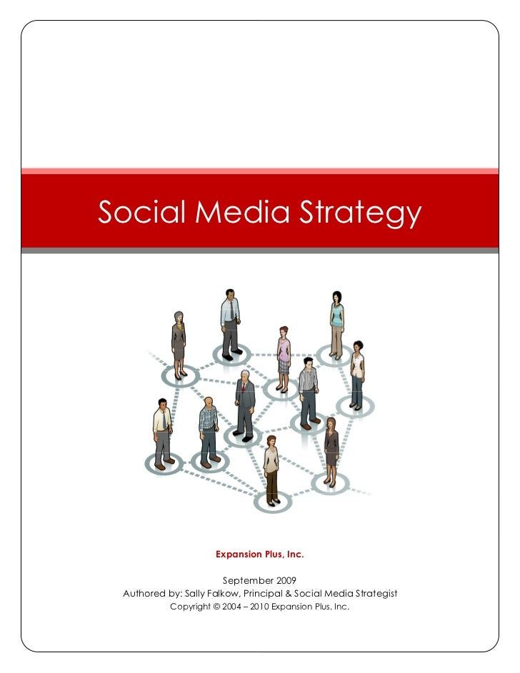 Social Media Strategy                      Expansion Plus, Inc.                        September 2009 Authored by: Sally F...