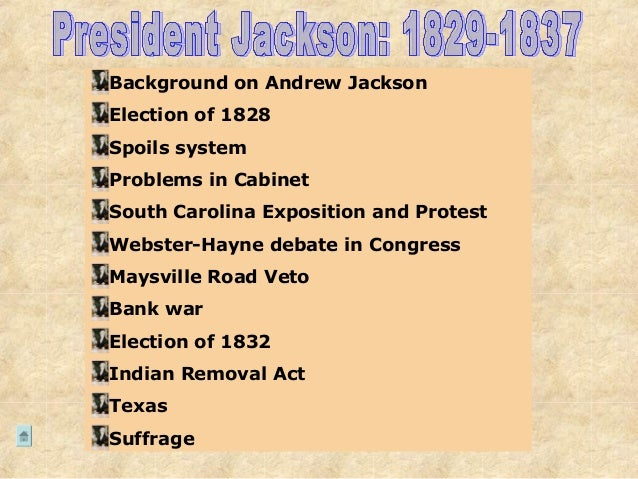 Background on Andrew Jackson Election of 1828 Spoils system Problems in Cabinet South Carolina Exposition and Protest Webs...