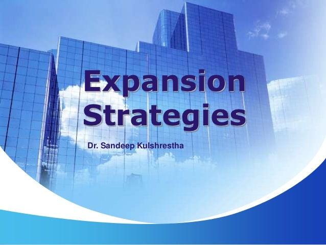 ExpansionStrategiesDr. Sandeep Kulshrestha